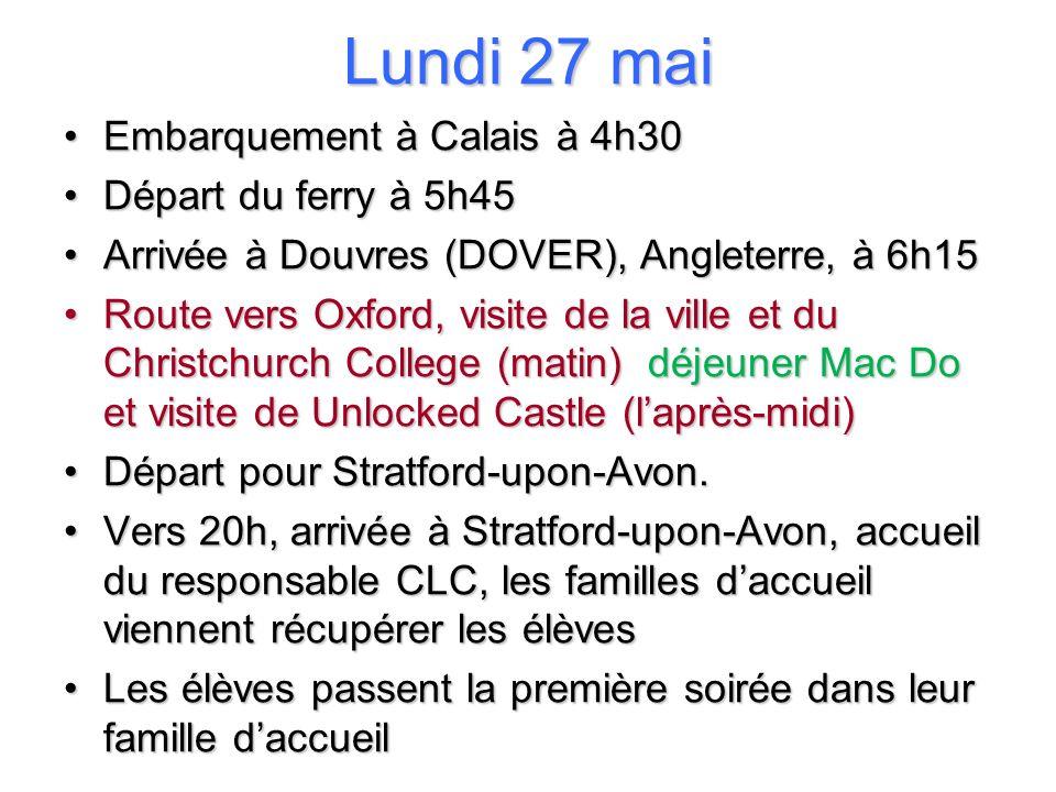 Lundi 27 mai Embarquement à Calais à 4h30Embarquement à Calais à 4h30 Départ du ferry à 5h45Départ du ferry à 5h45 Arrivée à Douvres (DOVER), Angleter