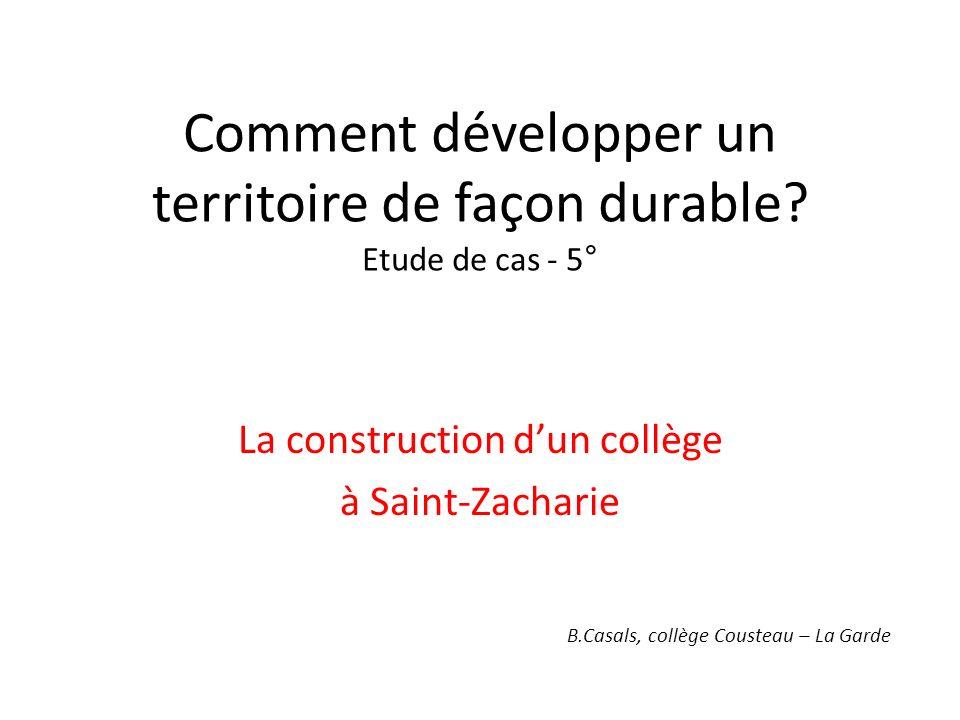 Comment développer un territoire de façon durable? Etude de cas - 5° La construction dun collège à Saint-Zacharie B.Casals, collège Cousteau – La Gard