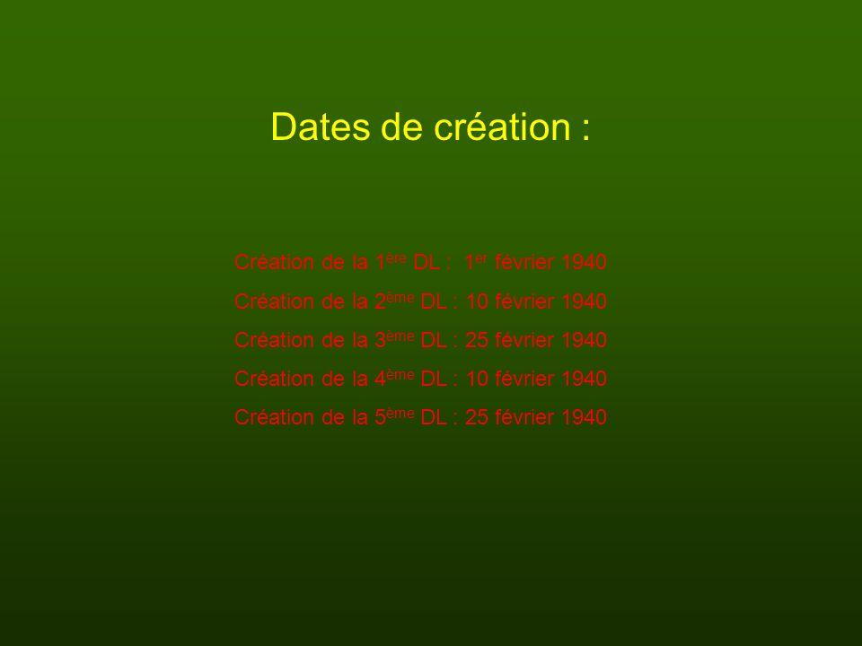 Dates de création : Création de la 1 ère DL : 1 er février 1940 Création de la 2 ème DL : 10 février 1940 Création de la 3 ème DL : 25 février 1940 Cr