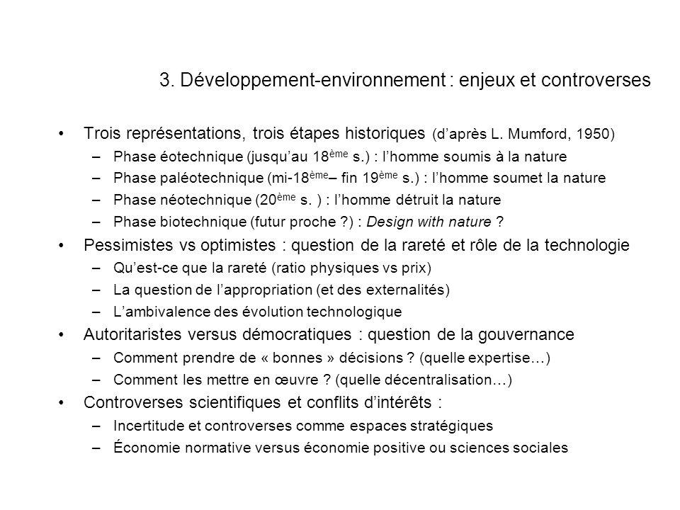 3. Développement-environnement : enjeux et controverses Trois représentations, trois étapes historiques (daprès L. Mumford, 1950) –Phase éotechnique (