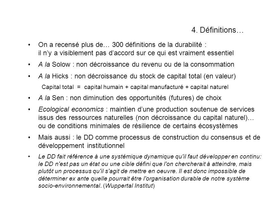 4. Définitions… On a recensé plus de… 300 définitions de la durabilité : il ny a visiblement pas daccord sur ce qui est vraiment essentiel A la Solow