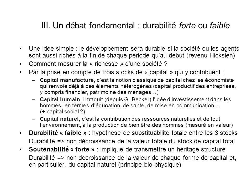 III. Un débat fondamental : durabilité forte ou faible Une idée simple : le développement sera durable si la société ou les agents sont aussi riches à