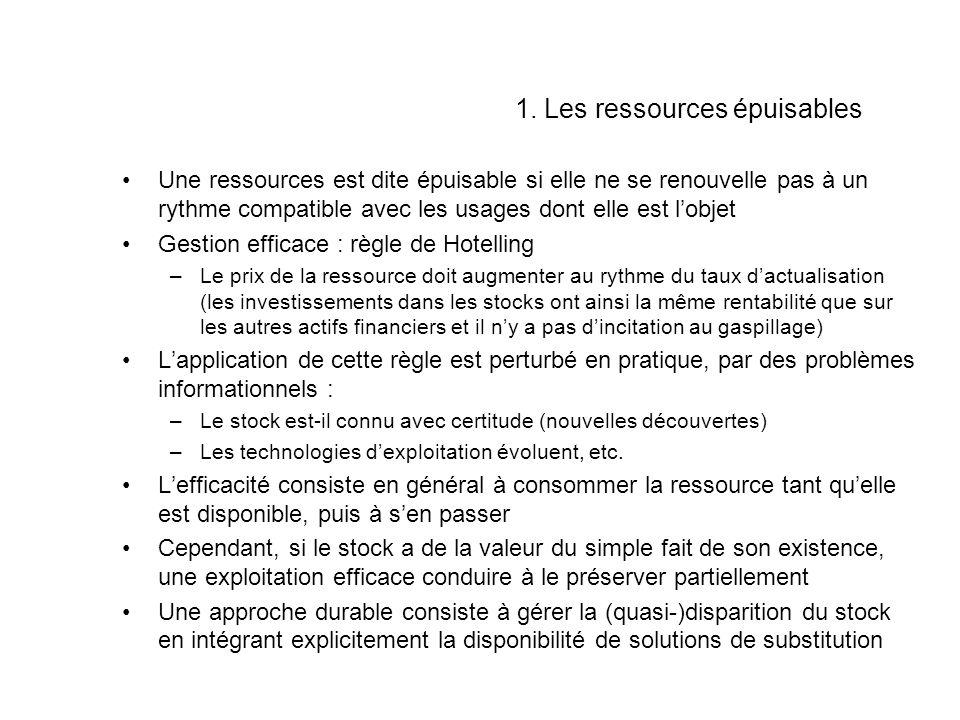 1. Les ressources épuisables Une ressources est dite épuisable si elle ne se renouvelle pas à un rythme compatible avec les usages dont elle est lobje