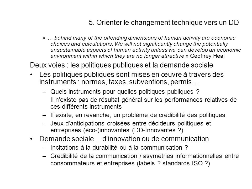 5. Orienter le changement technique vers un DD « … behind many of the offending dimensions of human activity are economic choices and calculations. We