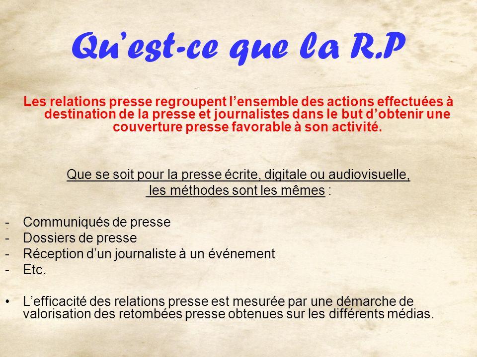 Quest-ce que la R.P Les relations presse regroupent lensemble des actions effectuées à destination de la presse et journalistes dans le but dobtenir u