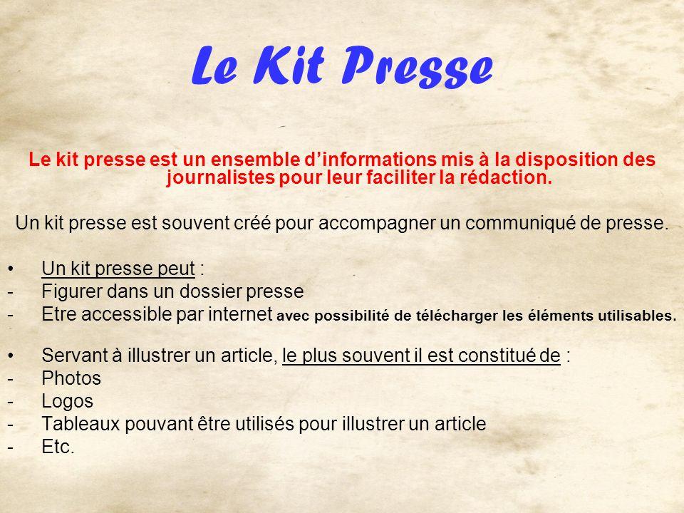 Le Kit Presse Le kit presse est un ensemble dinformations mis à la disposition des journalistes pour leur faciliter la rédaction. Un kit presse est so