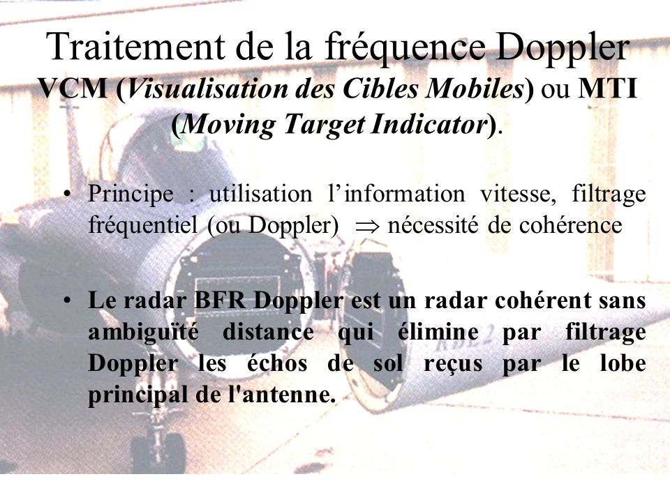 Traitement de la fréquence Doppler VCM (Visualisation des Cibles Mobiles) ou MTI (Moving Target Indicator).