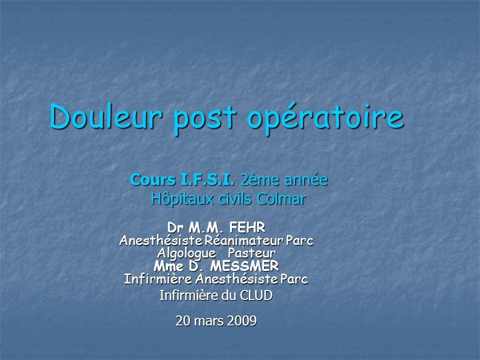 PLAN DEFINITION DEFINITION COMPOSANTES DE LA DOULEUR POST OPERATOIRE (D.P.O.) COMPOSANTES DE LA DOULEUR POST OPERATOIRE (D.P.O.) EPIDEMIOLOGIE EPIDEMIOLOGIE CONSEQUENCES PHYSIOPATHOLOGIQUES CONSEQUENCES PHYSIOPATHOLOGIQUES EVALUATIONS : EVALUATIONS : QUALITATIVES DE LANALGESIE QUALITATIVES DE LANALGESIE QUANTITATIVES QUANTITATIVES SURVEILLANCE DES EFFETS SECONDAIRES DES MORPHINIQUES SURVEILLANCE DES EFFETS SECONDAIRES DES MORPHINIQUES EVALUATION DES EFFETS DES ALR EVALUATION DES EFFETS DES ALR RYTHME RYTHME REGLES GENERALES DU TRAITEMENT DE LA D.P.O.