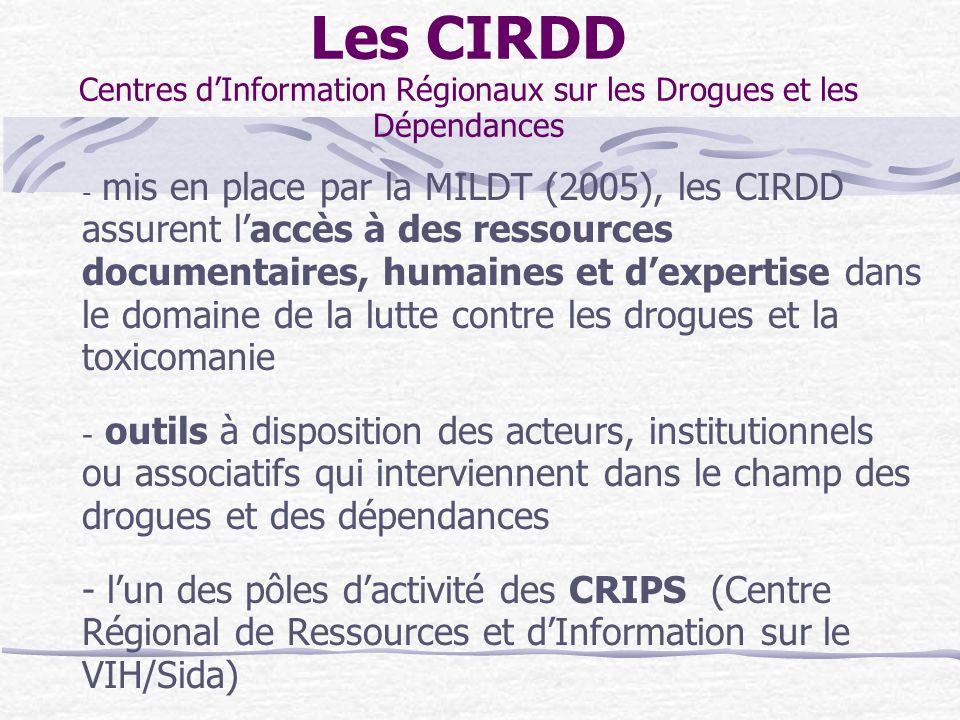 Les CIRDD Centres dInformation Régionaux sur les Drogues et les Dépendances - mis en place par la MILDT (2005), les CIRDD assurent laccès à des ressou