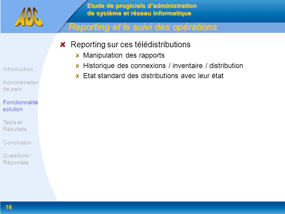 16 Reporting et le suivi des opérations Reporting sur ces télédistributions Manipulation des rapports Historique des connexions / inventaire / distrib