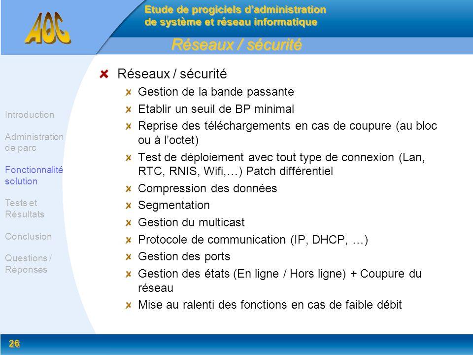 26 Réseaux / sécurité Gestion de la bande passante Etablir un seuil de BP minimal Reprise des téléchargements en cas de coupure (au bloc ou à loctet)