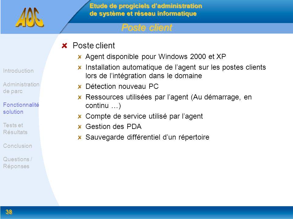 38 Poste client Agent disponible pour Windows 2000 et XP Installation automatique de lagent sur les postes clients lors de lintégration dans le domain