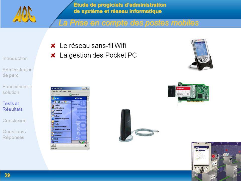 39 La Prise en compte des postes mobiles Le réseau sans-fil Wifi La gestion des Pocket PC Etude de progiciels dadministration de système et réseau inf