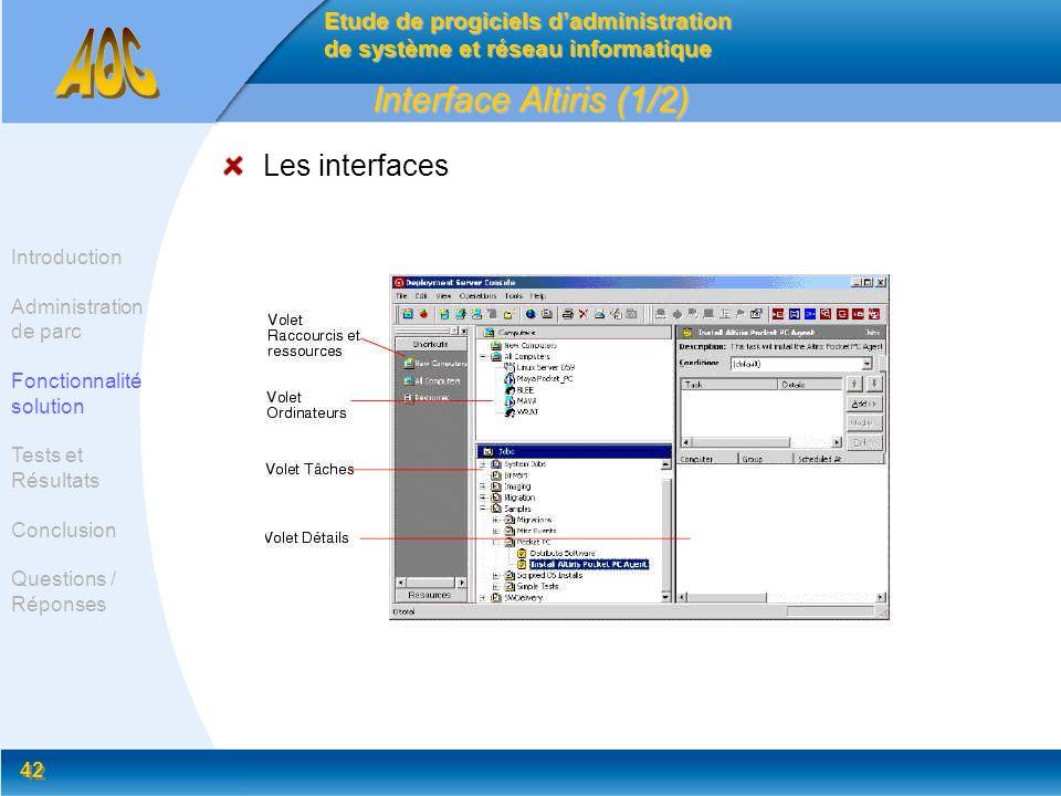 42 Interface Altiris (1/2) Les interfaces Etude de progiciels dadministration de système et réseau informatique Introduction Administration de parc Fo