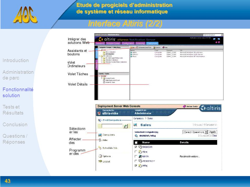 43 Interface Altiris (2/2) Etude de progiciels dadministration de système et réseau informatique Introduction Administration de parc Fonctionnalité so