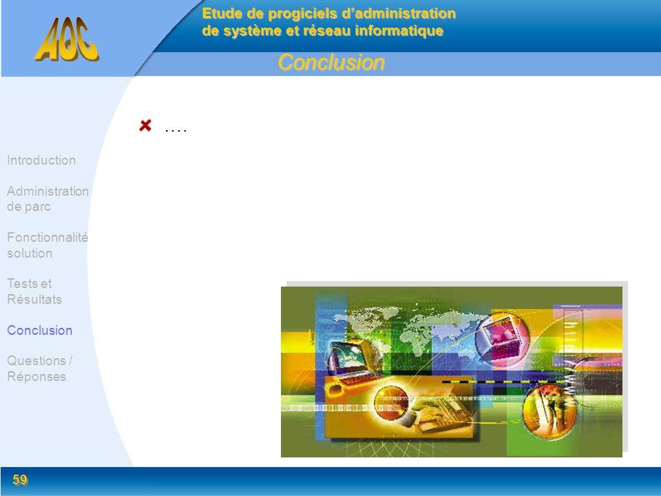 59 Conclusion …. Etude de progiciels dadministration de système et réseau informatique Introduction Administration de parc Fonctionnalité solution Tes