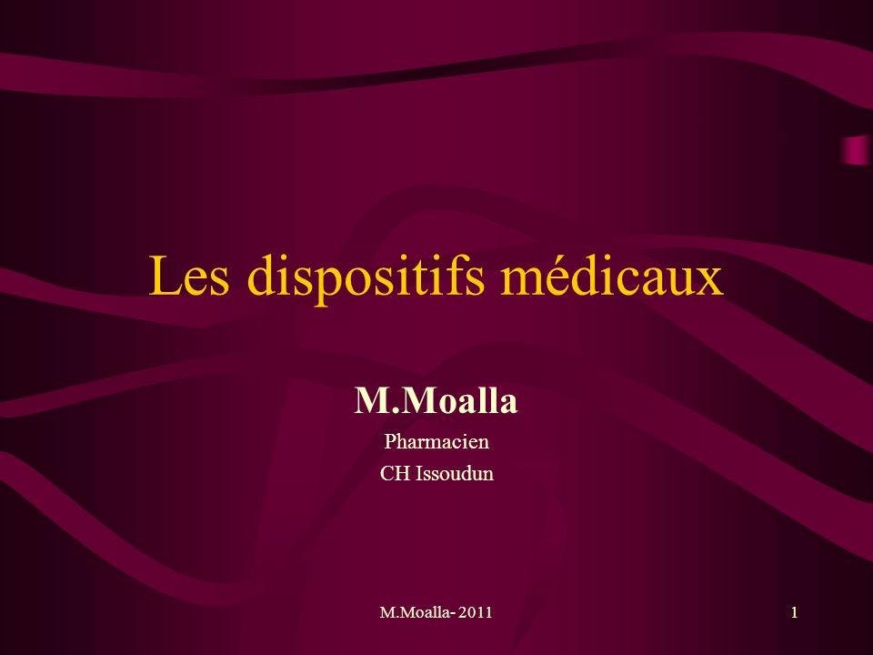 M.Moalla- 201112 Dispositif médical actif Tout dispositif médical dépendant pour son fonctionnement d une source d énergie électrique ou de toute source d énergie.