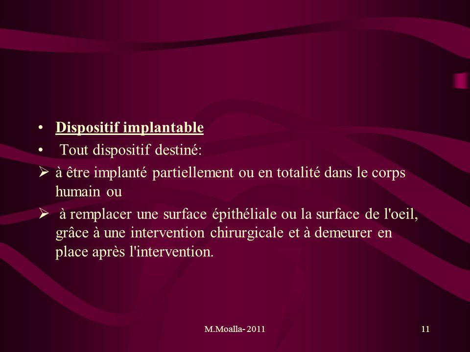 M.Moalla- 201111 Dispositif implantable Tout dispositif destiné: à être implanté partiellement ou en totalité dans le corps humain ou à remplacer une