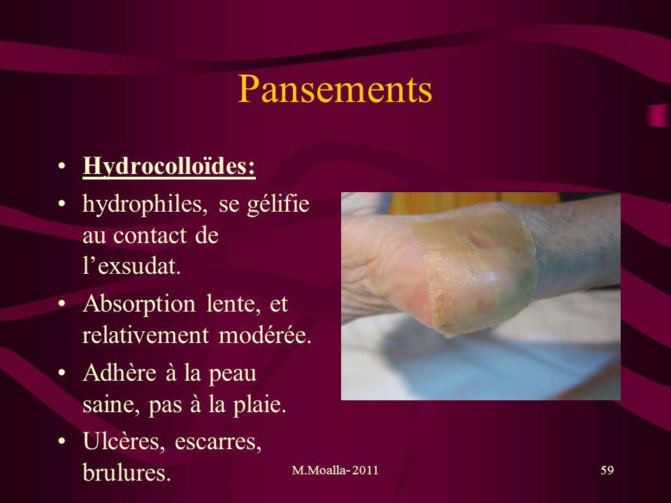 M.Moalla- 201159 Pansements Hydrocolloïdes: hydrophiles, se gélifie au contact de lexsudat. Absorption lente, et relativement modérée. Adhère à la pea