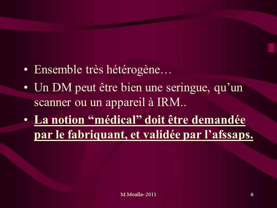 M.Moalla- 20116 Ensemble très hétérogène… Un DM peut être bien une seringue, quun scanner ou un appareil à IRM.. La notion médical doit être demandée