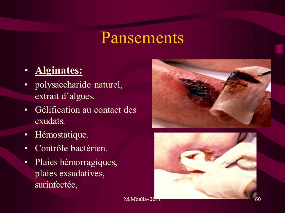 M.Moalla- 201160 Pansements Alginates: polysaccharide naturel, extrait dalgues. Gélification au contact des exudats. Hémostatique. Contrôle bactérien.