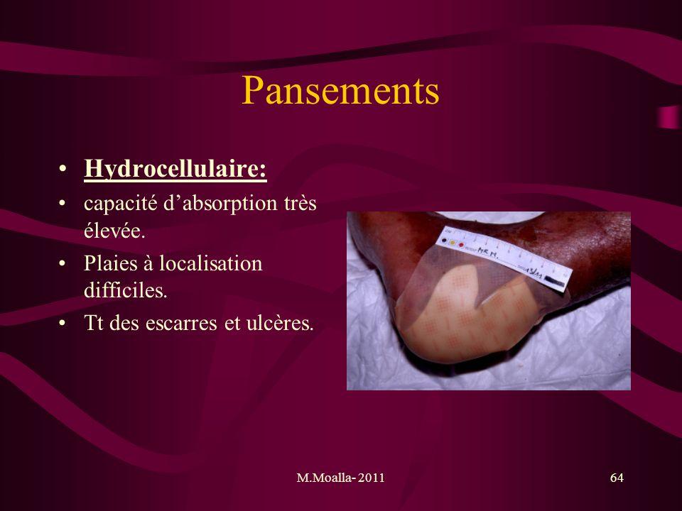 M.Moalla- 201164 Pansements Hydrocellulaire: capacité dabsorption très élevée. Plaies à localisation difficiles. Tt des escarres et ulcères.