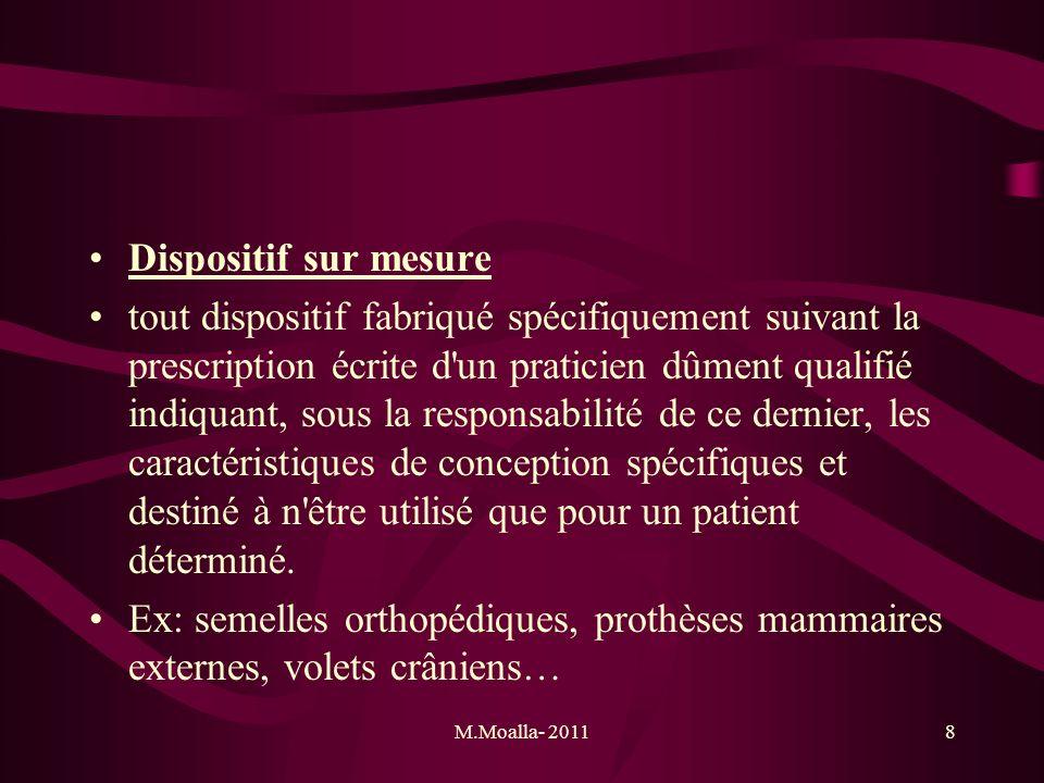 M.Moalla- 20118 Dispositif sur mesure tout dispositif fabriqué spécifiquement suivant la prescription écrite d'un praticien dûment qualifié indiquant,