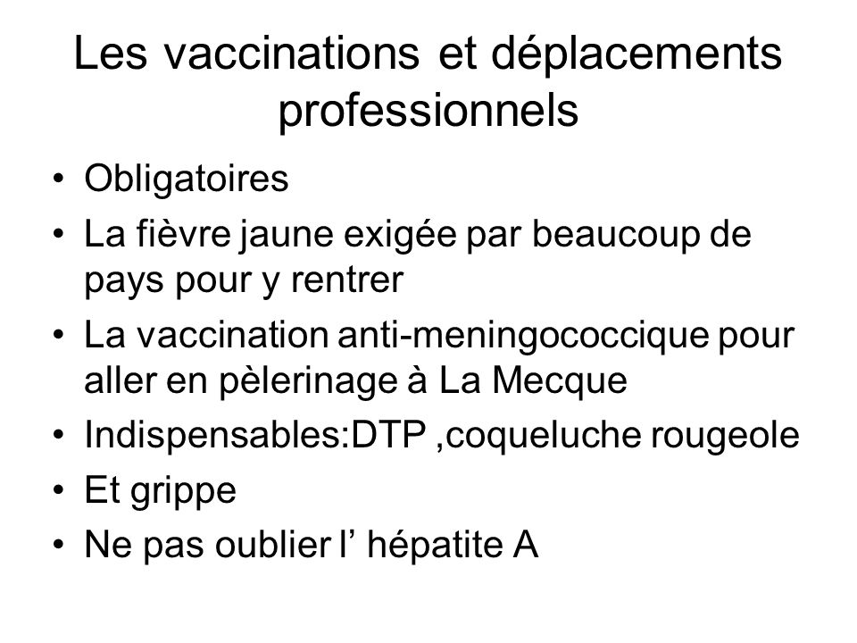 Les vaccinations et déplacements professionnels Obligatoires La fièvre jaune exigée par beaucoup de pays pour y rentrer La vaccination anti-meningococ