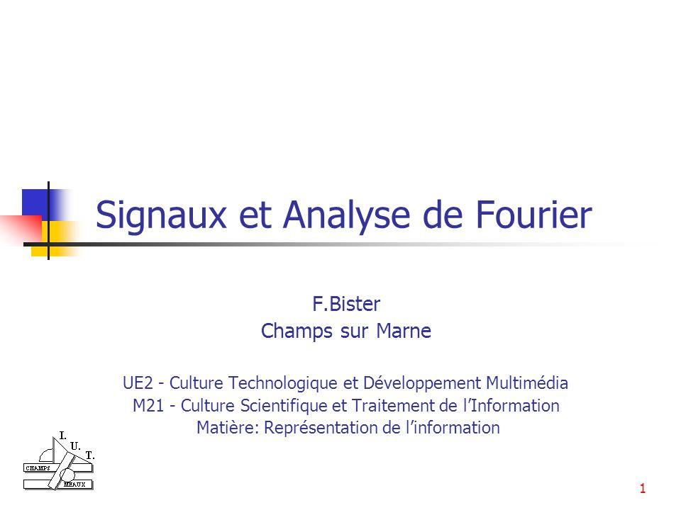1 Signaux et Analyse de Fourier F.Bister Champs sur Marne UE2 - Culture Technologique et Développement Multimédia M21 - Culture Scientifique et Traite