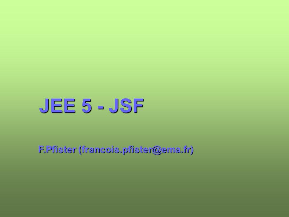 JEE 5 - JSF F.Pfister (francois.pfister@ema.fr)