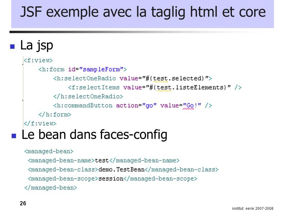 26 institut eerie 2007-2008 JSF exemple avec la taglig html et core La jsp Le bean dans faces-config