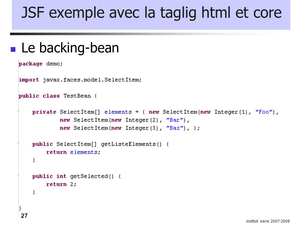 27 institut eerie 2007-2008 JSF exemple avec la taglig html et core Le backing-bean