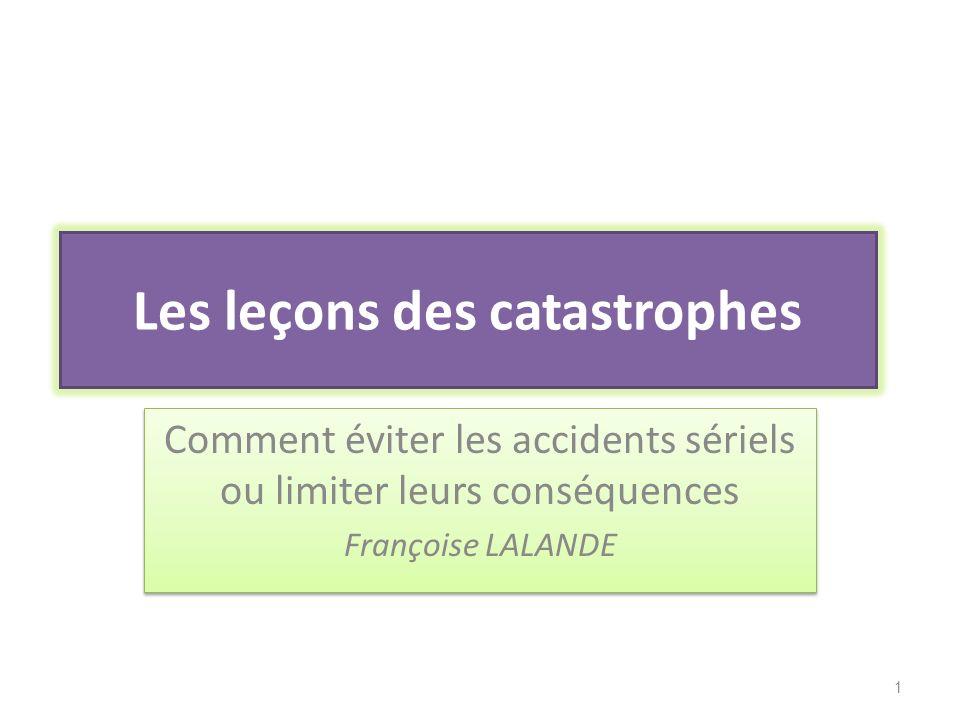 Les leçons des catastrophes Comment éviter les accidents sériels ou limiter leurs conséquences Françoise LALANDE Comment éviter les accidents sériels