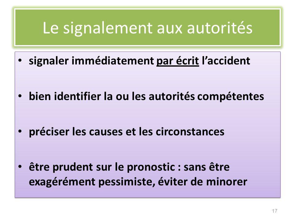 Le signalement aux autorités signaler immédiatement par écrit laccident bien identifier la ou les autorités compétentes préciser les causes et les cir
