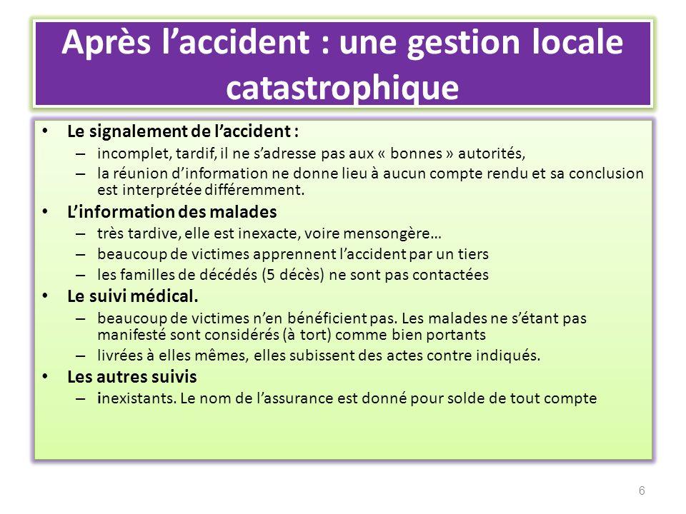Après laccident : une gestion locale catastrophique Le signalement de laccident : – incomplet, tardif, il ne sadresse pas aux « bonnes » autorités, –