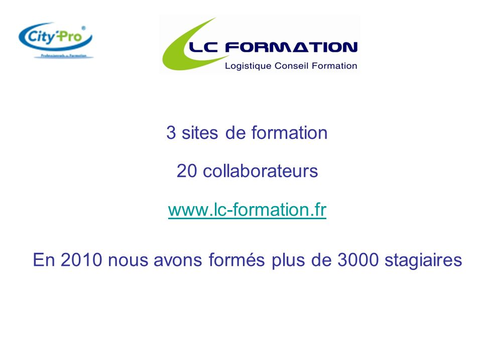 3 sites de formation 20 collaborateurs www.lc-formation.fr En 2010 nous avons formés plus de 3000 stagiaires