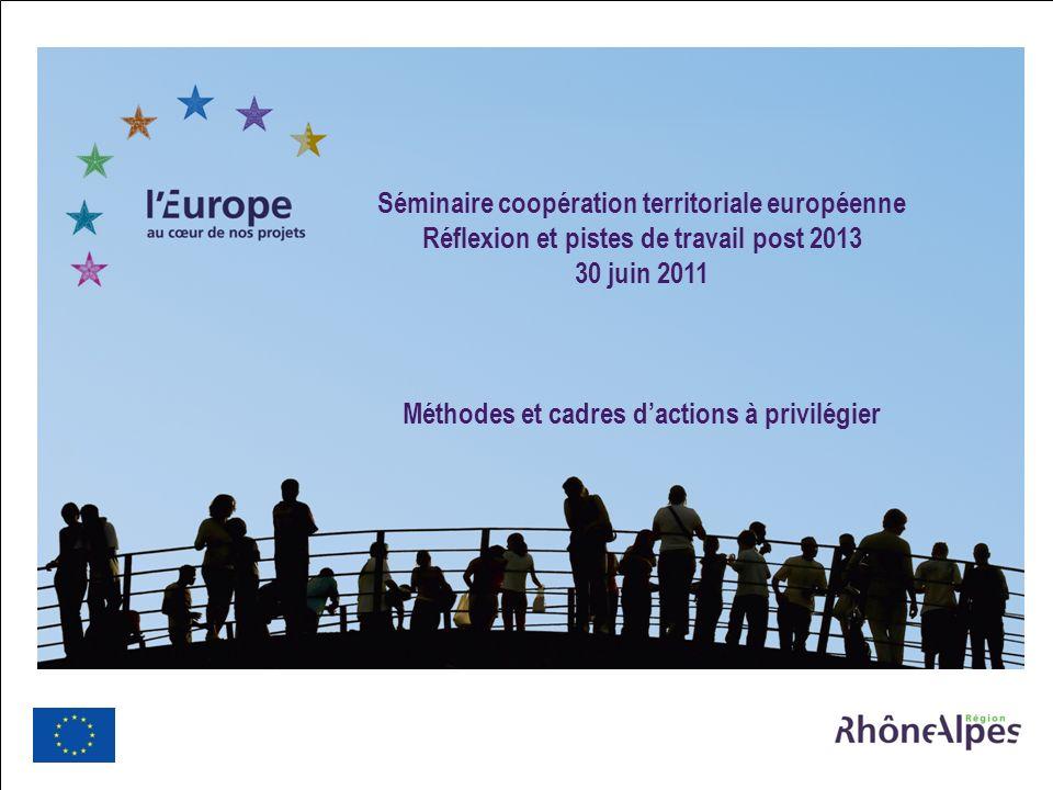 Europe, Relations internationales et coopération www.rhonealpes.fr 1 Séminaire coopération territoriale européenne Réflexion et pistes de travail post 2013 30 juin 2011 Méthodes et cadres dactions à privilégier