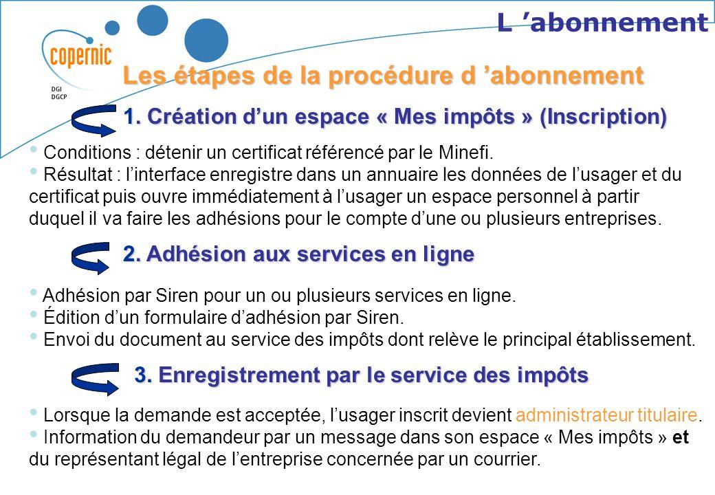 Interface commun aux usagers et aux services des impôts qui permet à terme de : de gérer lensemble des services en ligne proposés par le portail, de r