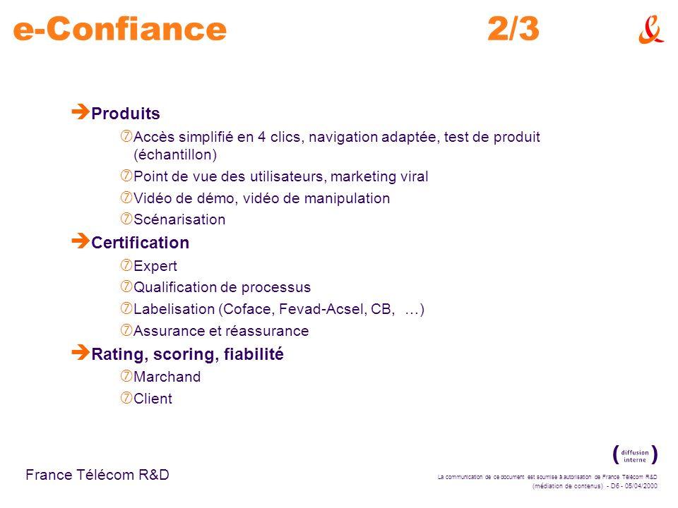 La communication de ce document est soumise à autorisation de France Télécom R&D (médiation de contenus) - D6 - 05/04/2000 France Télécom R&D e-Confia