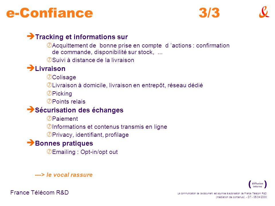 La communication de ce document est soumise à autorisation de France Télécom R&D (médiation de contenus) - D7 - 05/04/2000 France Télécom R&D e-Confiance3/3 è Tracking et informations sur ‡ Acquittement de bonne prise en compte d actions : confirmation de commande, disponibilité sur stock,...