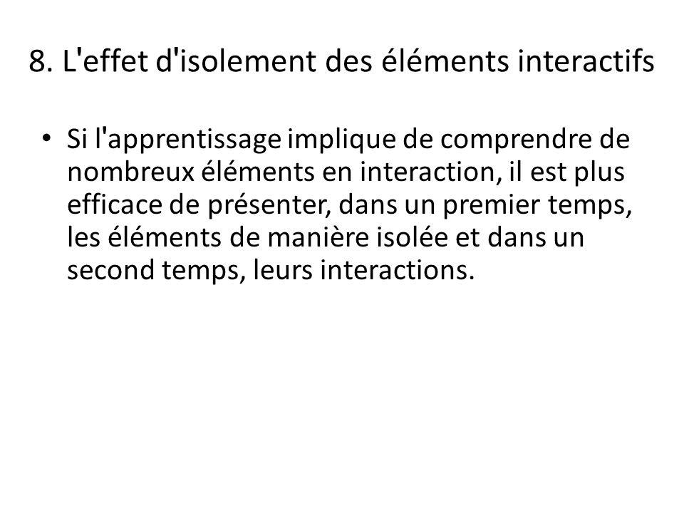 8. L ' effet d ' isolement des éléments interactifs Si l ' apprentissage implique de comprendre de nombreux éléments en interaction, il est plus effic