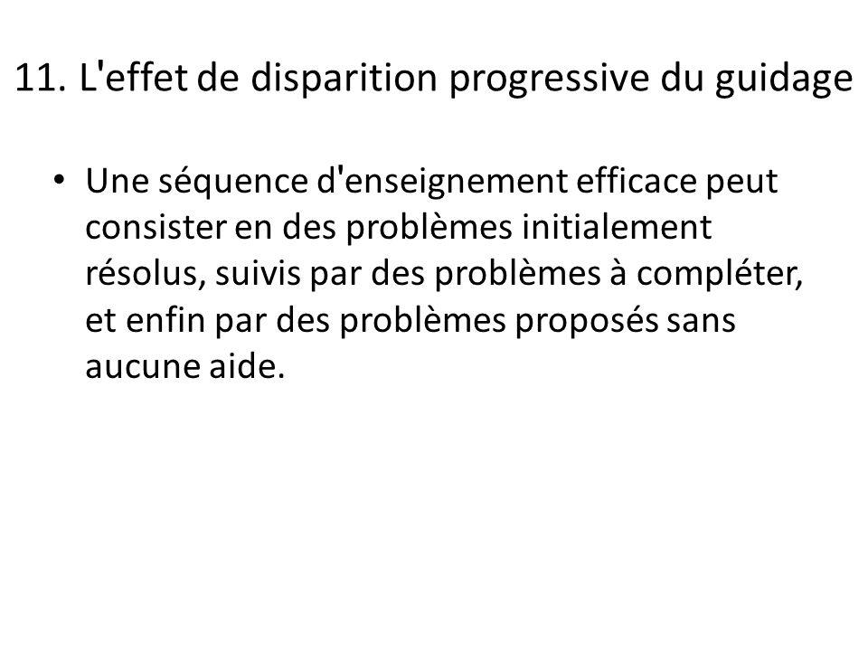 11. L ' effet de disparition progressive du guidage Une séquence d ' enseignement efficace peut consister en des problèmes initialement résolus, suivi