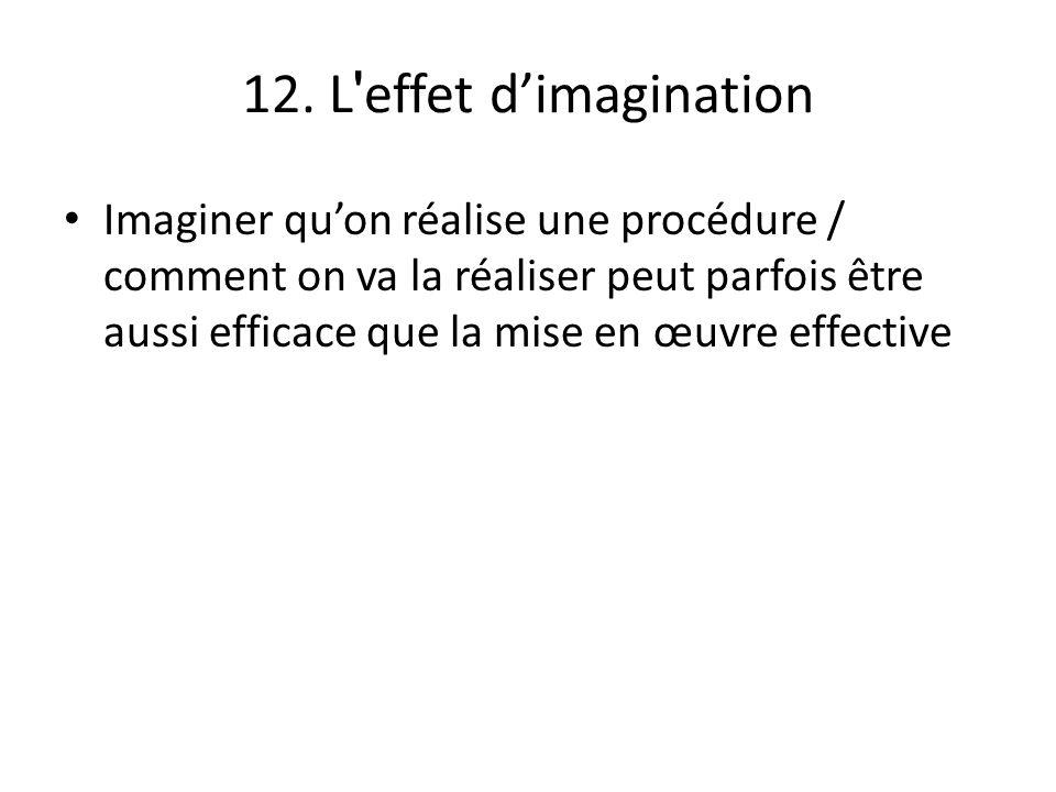 12. L ' effet dimagination Imaginer quon réalise une procédure / comment on va la réaliser peut parfois être aussi efficace que la mise en œuvre effec