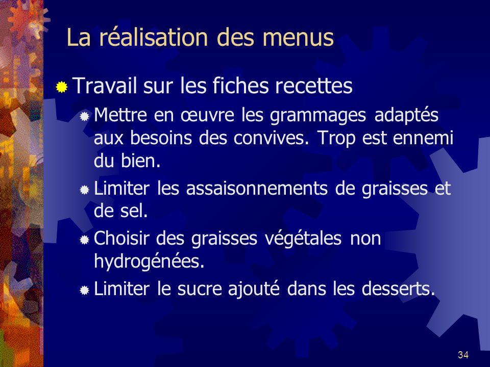 34 La réalisation des menus Travail sur les fiches recettes Mettre en œuvre les grammages adaptés aux besoins des convives. Trop est ennemi du bien. L