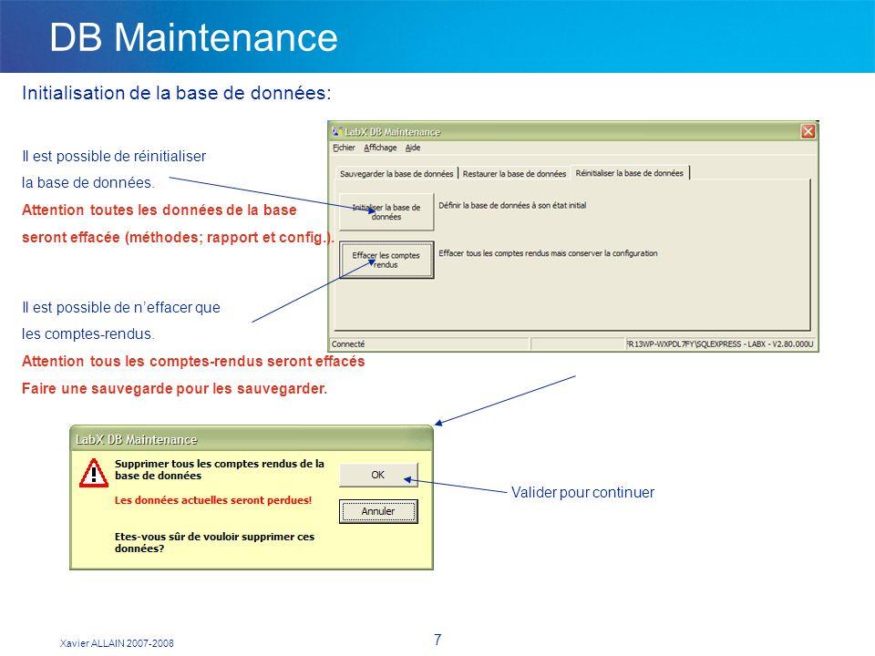Xavier ALLAIN 2007-2008 7 DB Maintenance Initialisation de la base de données: Il est possible de réinitialiser la base de données. Attention toutes l