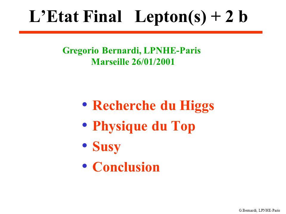 G.Bernardi, LPNHE-Paris LEtat Final Lepton(s) + 2 b Recherche du Higgs Physique du Top Susy Conclusion Gregorio Bernardi, LPNHE-Paris Marseille 26/01/