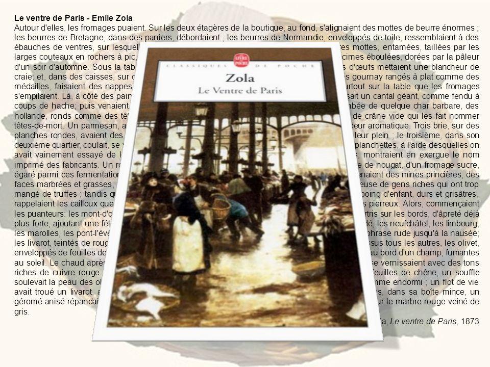 Le ventre de Paris - Emile Zola Autour d'elles, les fromages puaient. Sur les deux étagères de la boutique, au fond, s'alignaient des mottes de beurre