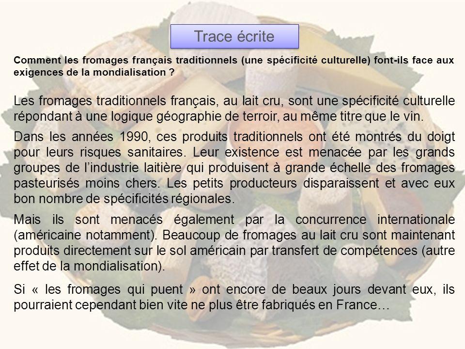 Les fromages traditionnels français, au lait cru, sont une spécificité culturelle répondant à une logique géographie de terroir, au même titre que le