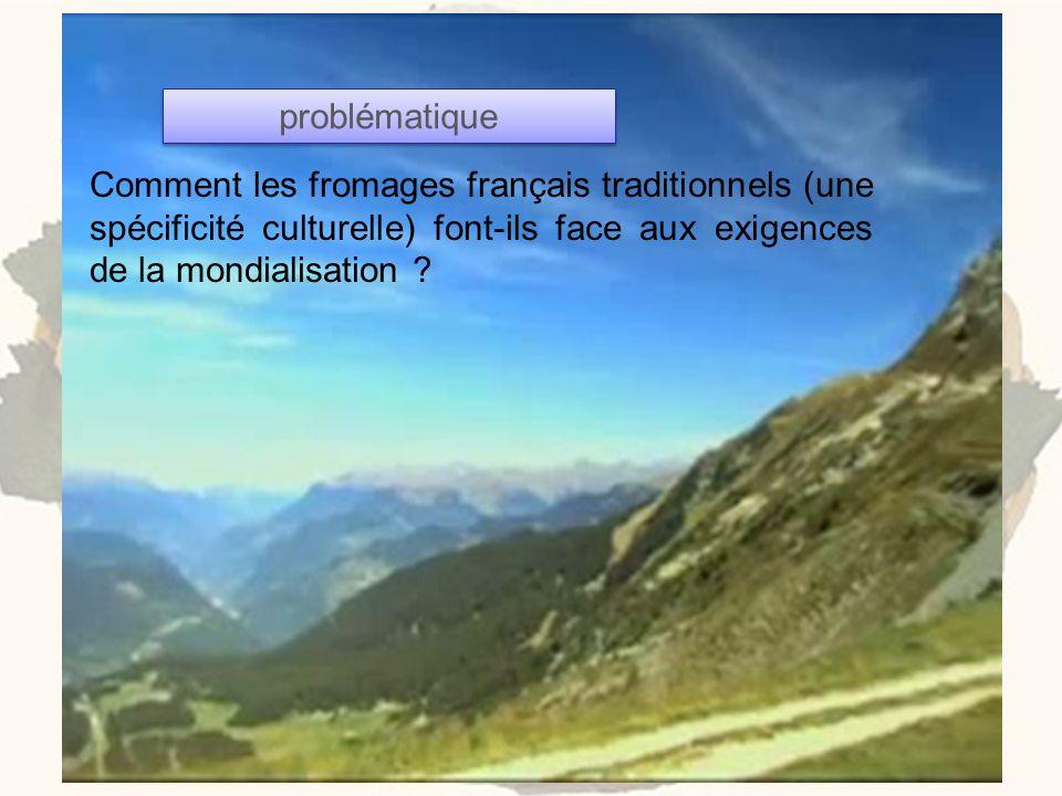 Comment les fromages français traditionnels (une spécificité culturelle) font-ils face aux exigences de la mondialisation ? problématique
