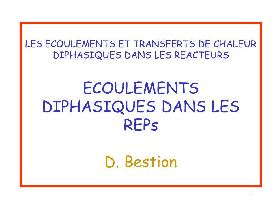 1 LES ECOULEMENTS ET TRANSFERTS DE CHALEUR DIPHASIQUES DANS LES REACTEURS ECOULEMENTS DIPHASIQUES DANS LES REPs D. Bestion